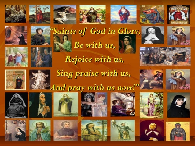 """""""""""Saints of God in Glory,Saints of God in Glory, Be with us,Be with us, Rejoice with us,Rejoice with us, Sing praise with ..."""