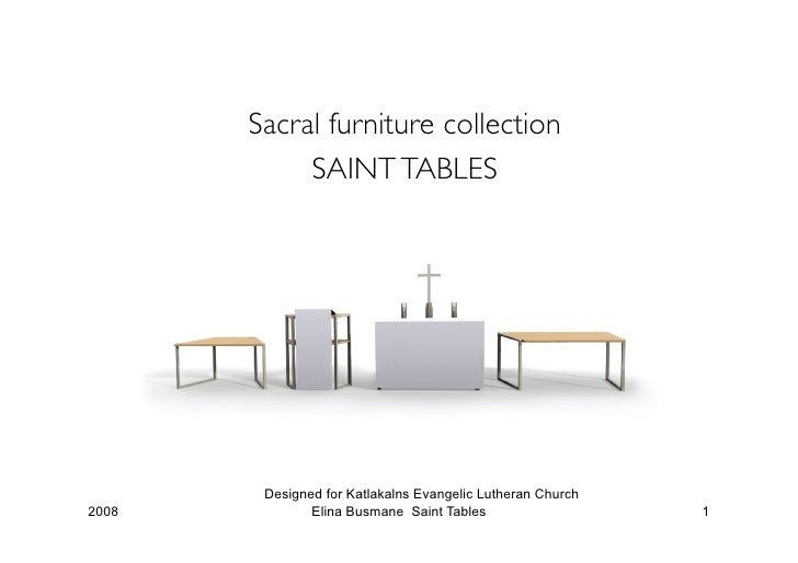 Sacral furniture collection             SAINT TABLES             Designed for Katlakalns Evangelic Lutheran Church 2008   ...