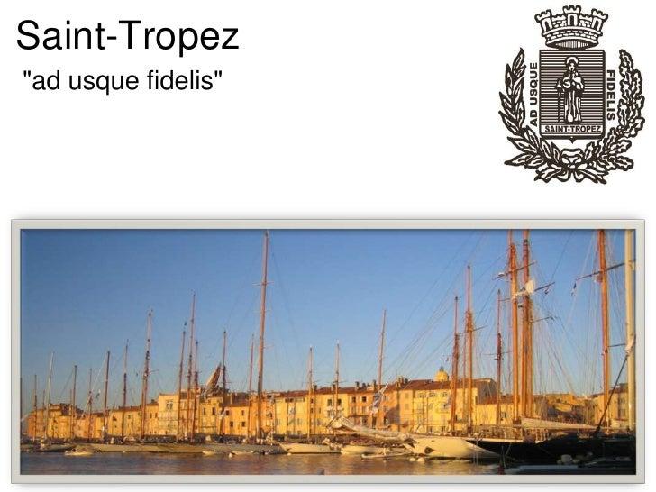 """Saint-Tropez<br />""""ad usque fidelis""""<br />"""