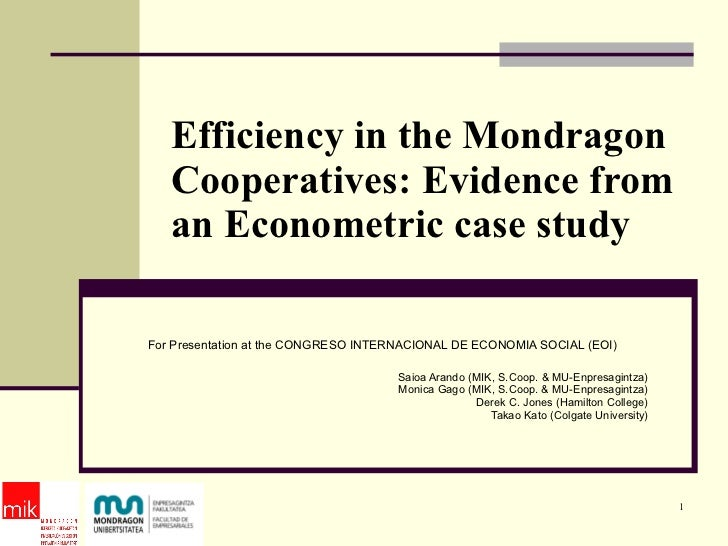 Efficiency in the Mondragon Cooperatives: Evidence from an Econometric case study For Presentation at the CONGRESO INTERNA...