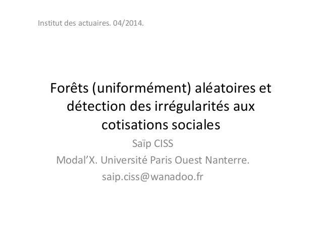 Forêts (uniformément) aléatoires et détection des irrégularités aux Institut des actuaires. 04/2014. détection des irrégul...