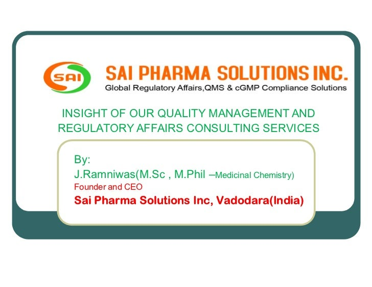 INSIGHT OF OUR QUALITY MANAGEMENT ANDREGULATORY AFFAIRS CONSULTING SERVICES  By:  J.Ramniwas(M.Sc , M.Phil –Medicinal Chem...