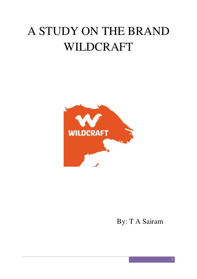 1 A STUDY ON THE BRAND WILDCRAFT By: T A Sairam