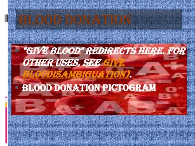 "Blood donation ""Give blood"" redirects here. For other uses, see Give bloodisambiguation). Blood donation pictogram"