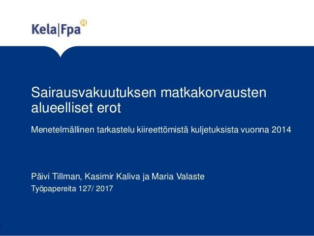 Sairausvakuutuksen matkakorvausten alueelliset erot Menetelmällinen tarkastelu kiireettömistä kuljetuksista vuonna 2014 Pä...