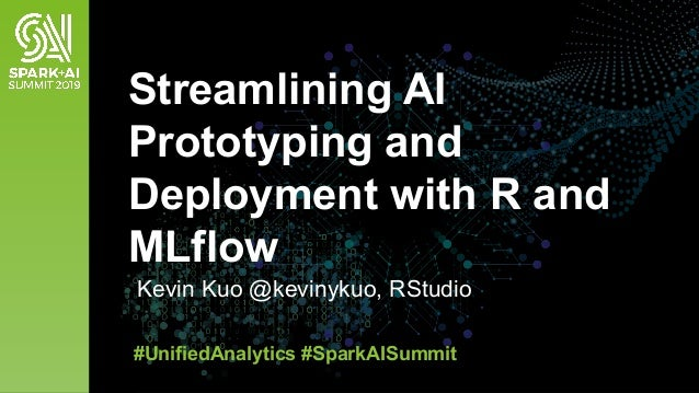 Kevin Kuo @kevinykuo, RStudio Streamlining AI Prototyping and Deployment with R and MLflow #UnifiedAnalytics #SparkAISummit