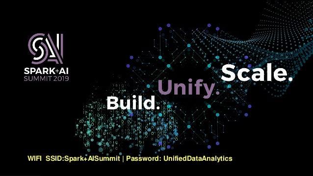 WIFI SSID:Spark+AISummit | Password: UnifiedDataAnalytics