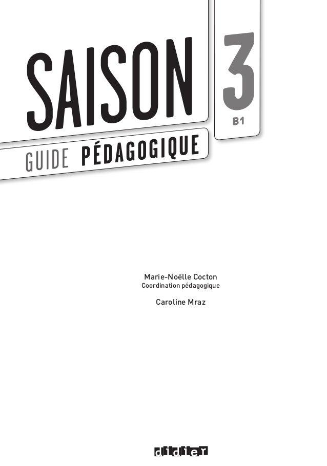 SAISONGUIDE PÉDAGOGIQUE B1 3 Marie-Noëlle Cocton Coordination pédagogique Caroline Mraz