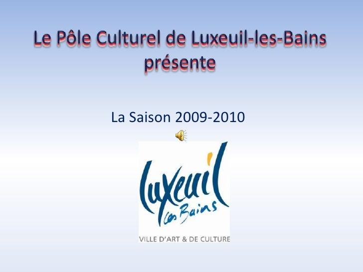 Le Pôle Culturel de Luxeuil-les-Bains présente<br />La Saison 2009-2010<br />