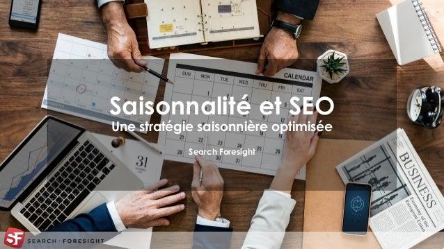 Saisonnalité et SEO Une stratégie saisonnière optimisée Search Foresight