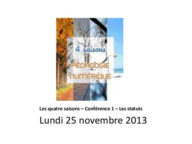 Les quatre saisons – Conférence 1 – Les statuts  Lundi 25 novembre 2013