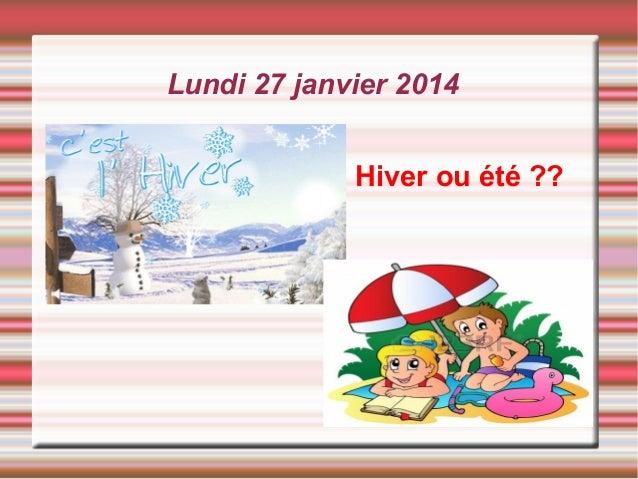 Lundi 27 janvier 2014 Hiver ou été ??