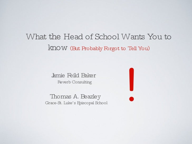 What  the  Head of School Wants You to know  (But Probably Forgot to Tell You) ! Jamie Feild Baker   Reverb Consulting Tho...