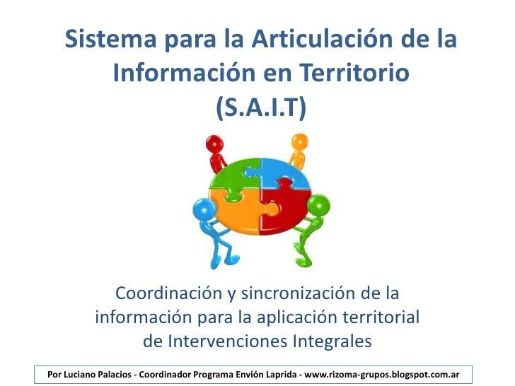 Sistema para la Articulación de la       Información en Territorio               (S.A.I.T)             Coordinación y sinc...