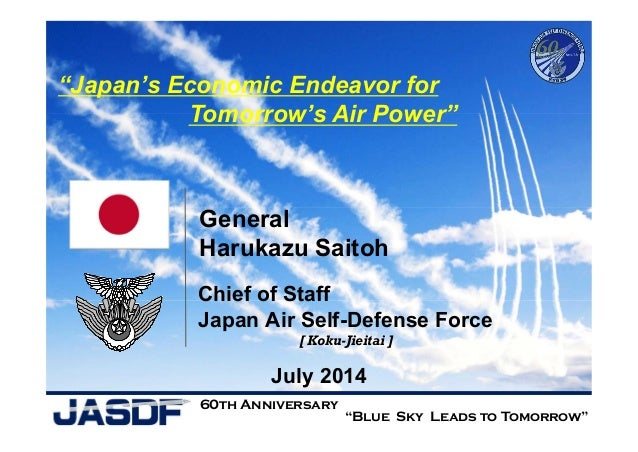 "Chief of Staff Japan Air Self-Defense Force July 2014 ""Japan's Economic Endeavor for Tomorrow's Air Power"" ""Blue Sky Leads..."
