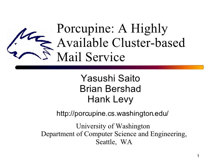 Porcupine: A Highly Available Cluster-based Mail Service Yasushi Saito Brian Bershad Hank Levy University of Washington  D...