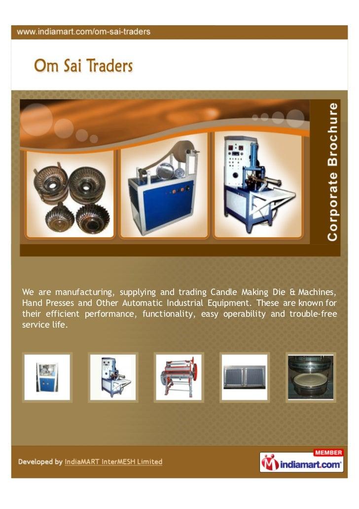 We are manufacturing, supplying and trading Candle Making Die & Machines,Hand Presses and Other Automatic Industrial Equip...