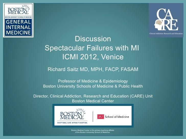 Discussion      Spectacular Failures with MI          ICMI 2012, Venice       Richard Saitz MD, MPH, FACP, FASAM          ...