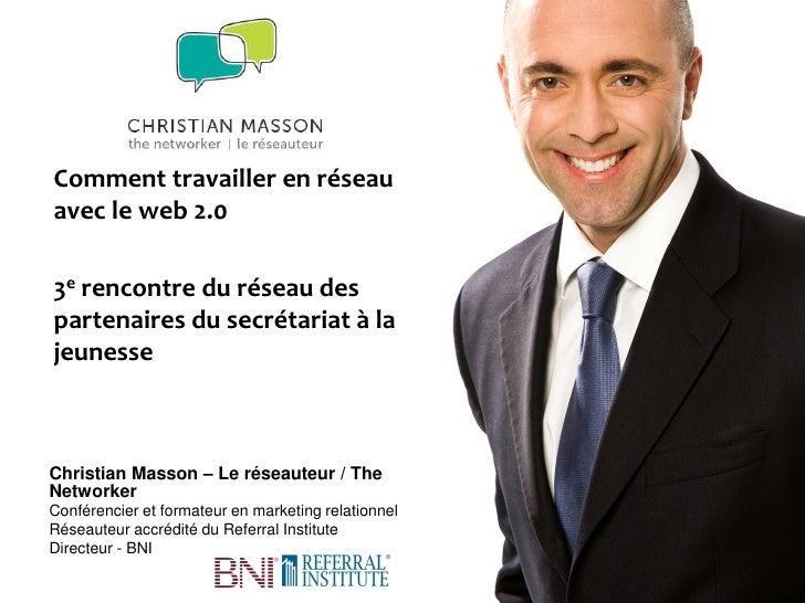 Comment travailler en réseauavec le web 2.03e rencontre du réseau despartenaires du secrétariat à lajeunesseChristian Mass...