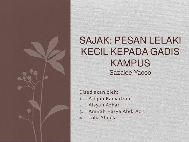Disediakan oleh: 1. Afiqah Ramadzan 2. Aisyah Azhar 3. Amirah Hasya Abd. Aziz 4. Julia Sheela SAJAK: PESAN LELAKI KECIL KE...
