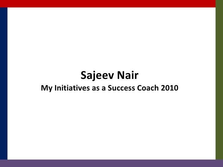 Sajeev Nair My Initiatives as a Success Coach 2010