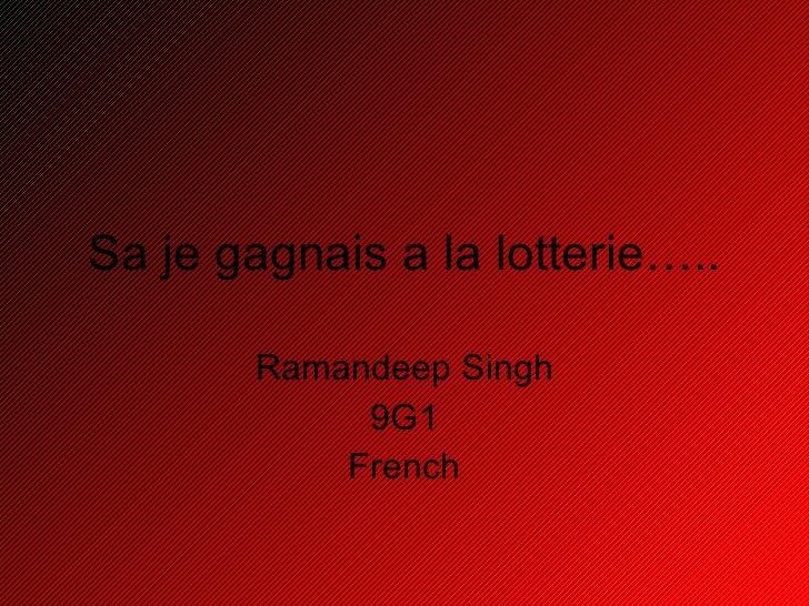 Sa je gagnais a la lotterie….. Ramandeep Singh 9G1 French