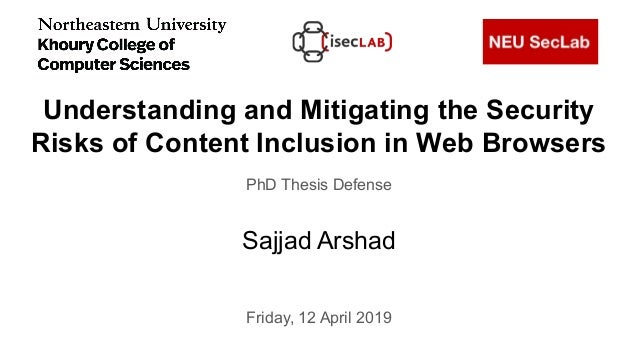 Understanding and Mitigating the Security Risks of Content Inclusion in Web Browsers Sajjad Arshad PhD Thesis Defense Frid...