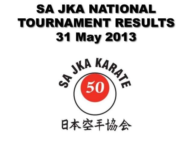 SA JKA NATIONALTOURNAMENT RESULTS31 May 2013