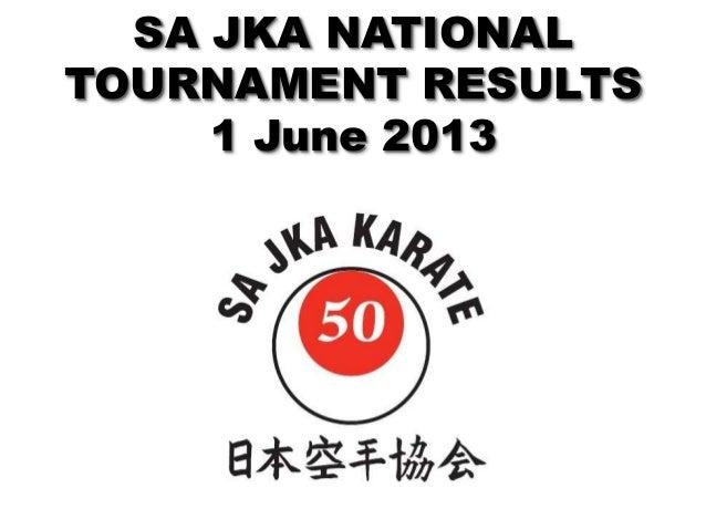 SA JKA NATIONALTOURNAMENT RESULTS1 June 2013