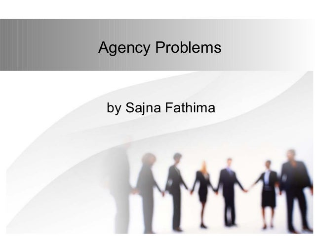 the agency problem The agency problem arises when one person (principal) hires and  tipuri and  podrug (2010), are treating the theory of agency problem by.