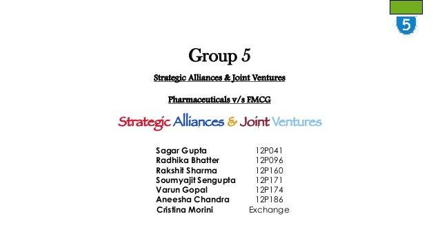Group 5 Strategic Alliances & Joint Ventures Pharmaceuticals v/s FMCG  Strategic Alliances & Joint Ventures Sagar Gupta Ra...