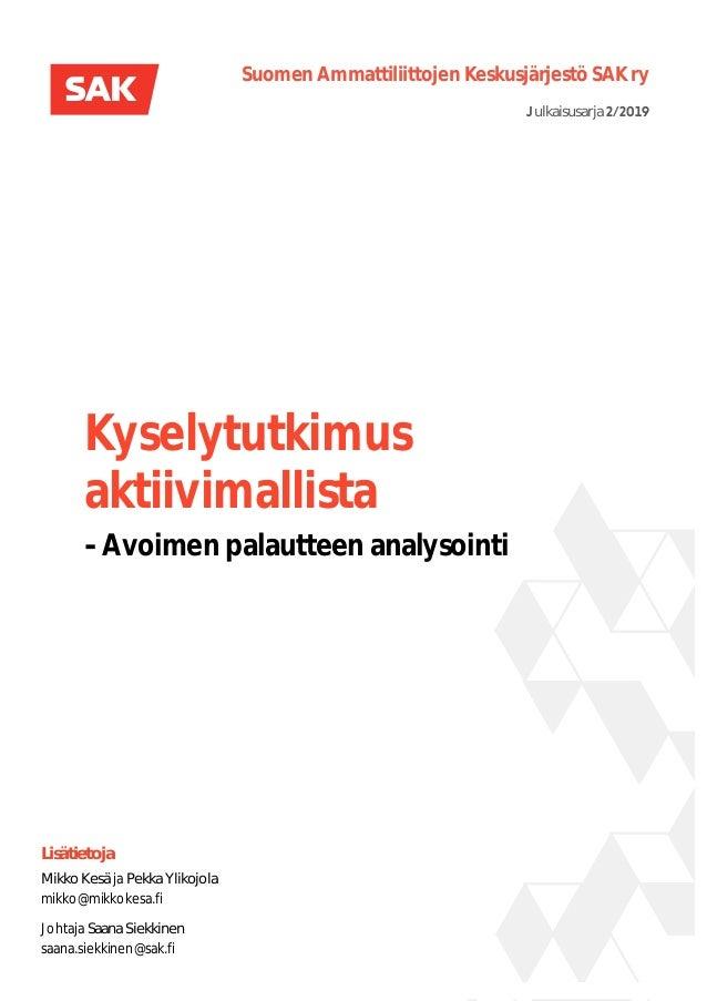 Kyselytutkimus aktiivimallista - Avoimen palautteen analysointi Suomen Ammattiliittojen Keskusjärjestö SAK ry Lisätietoja ...