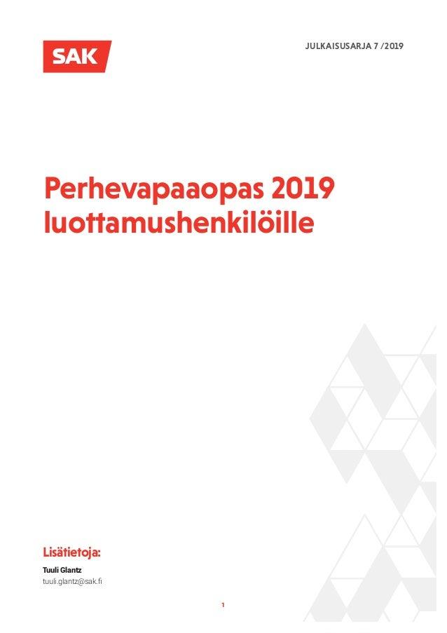 1 Perhevapaaopas 2019 luottamushenkilöille Lisätietoja: Tuuli Glantz tuuli.glantz@sak.fi JULKAISUSARJA 7 /2019