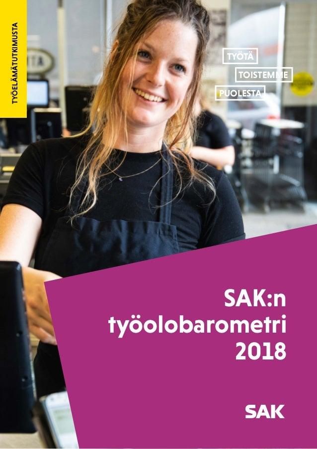 11 TYÖELÄMÄTUTKIMUSTA SAK:n työolobarometri 2018 TYÖTÄ TOISTEMME PUOLESTA