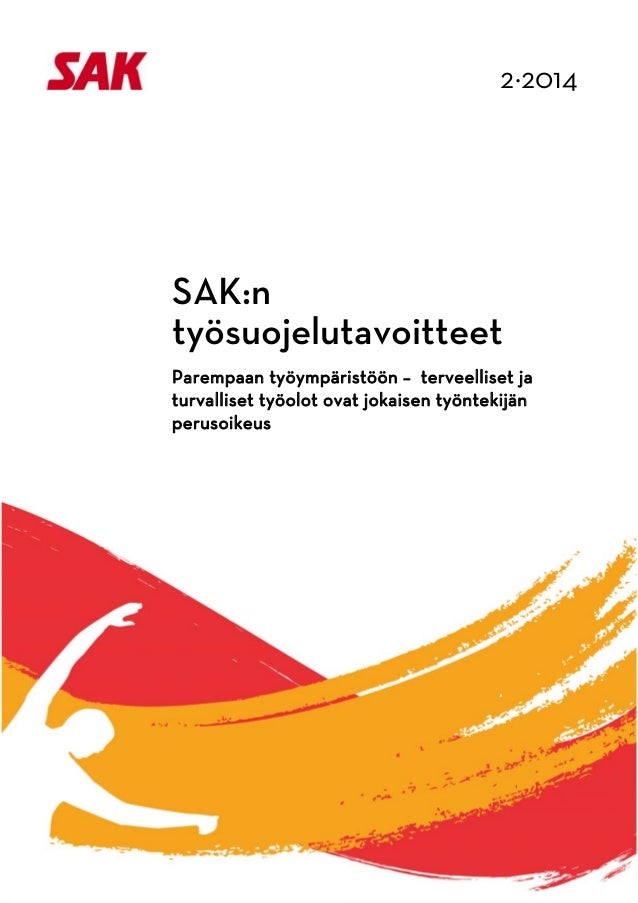 2·2014             SAK:n työsuojelutavoitteet Parempaan työympäristöön – terveelliset ja turvalliset työolot o...