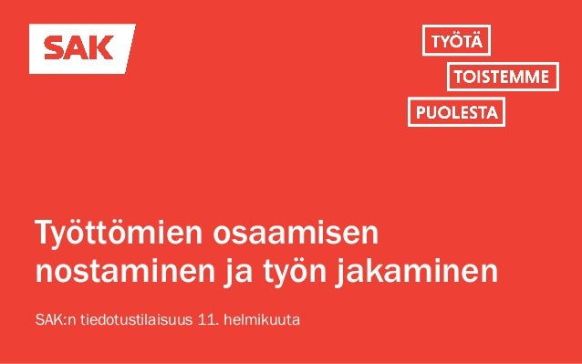 Työttömien osaamisen nostaminen ja työn jakaminen SAK:n tiedotustilaisuus 11. helmikuuta