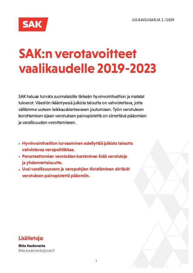 1 SAK:n verotavoitteet vaalikaudelle 2019-2023 SAK haluaa turvata suomalaisille tärkeän hyvinvointivaltion ja matalat tulo...