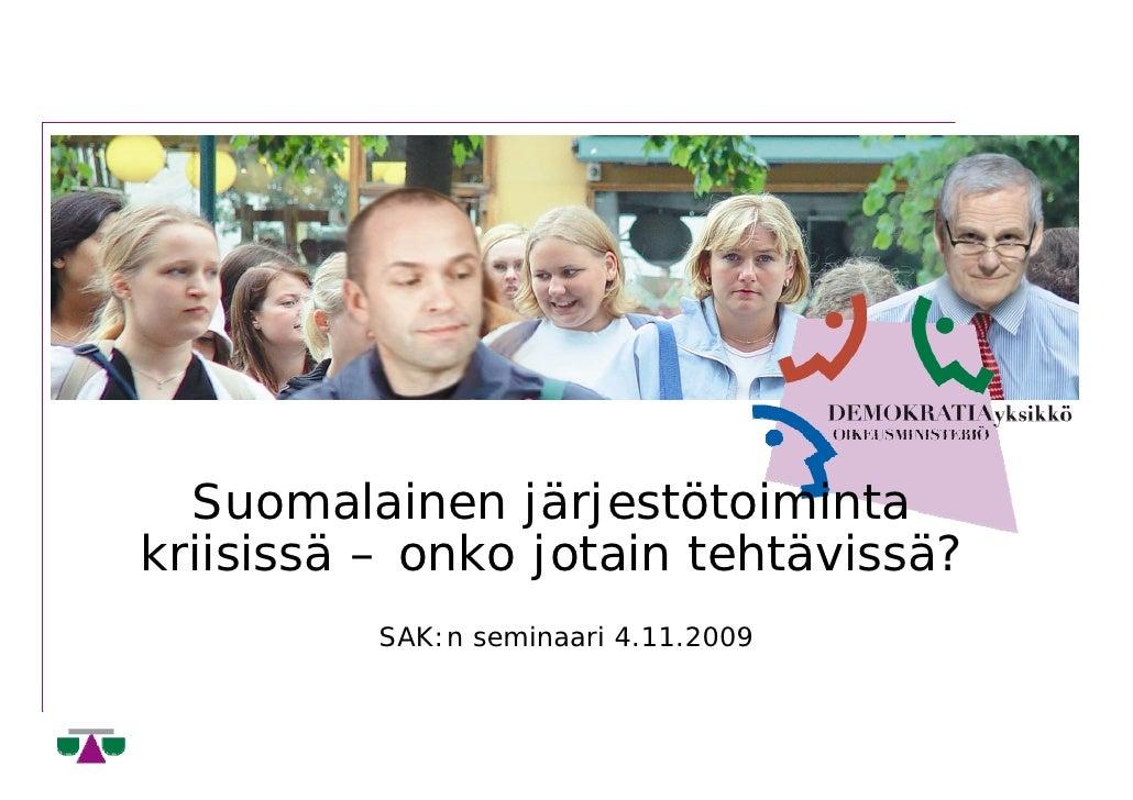 Suomalainen järjestötoiminta kriisissä – onko jotain tehtävissä?           SAK:n seminaari 4.11.2009