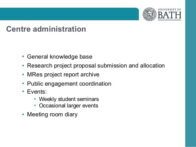 Centre administration  • General knowledge base • Research project proposal submission and allocation • MRes project repor...