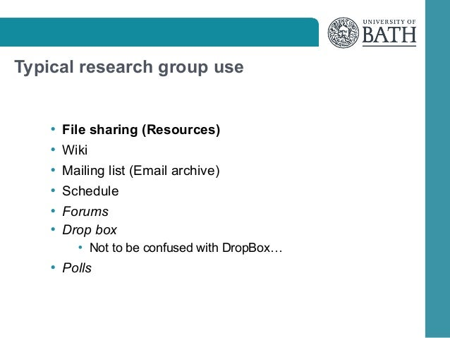 Typical research group use  • File sharing (Resources) • Wiki • Mailing list (Email archive) • Schedule • Forums • Drop bo...