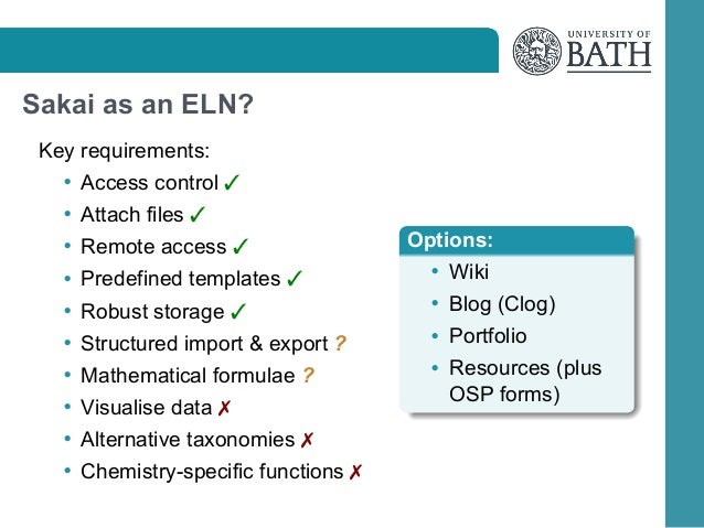 Sakai as an ELN? Key requirements: • Access control  • Attach files  • Remote access   Options:  • Predefined templates   ...