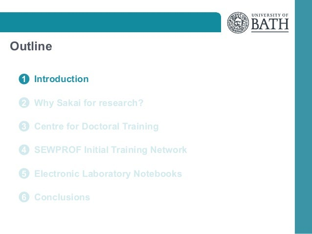 Outline 1 Introduction 2 Why Sakai for research? 3 Centre for Doctoral Training 4 SEWPROF Initial Training Network 5 Elect...