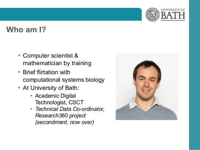 Who am I? • Computer scientist &  mathematician by training • Brief flirtation with  computational systems biology • At Un...