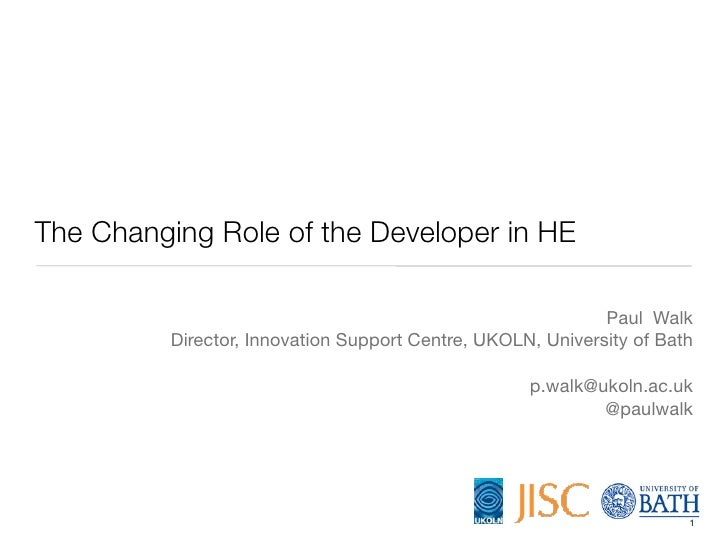 The Changing Role of the Developer in HE                                                             Paul Walk          Di...