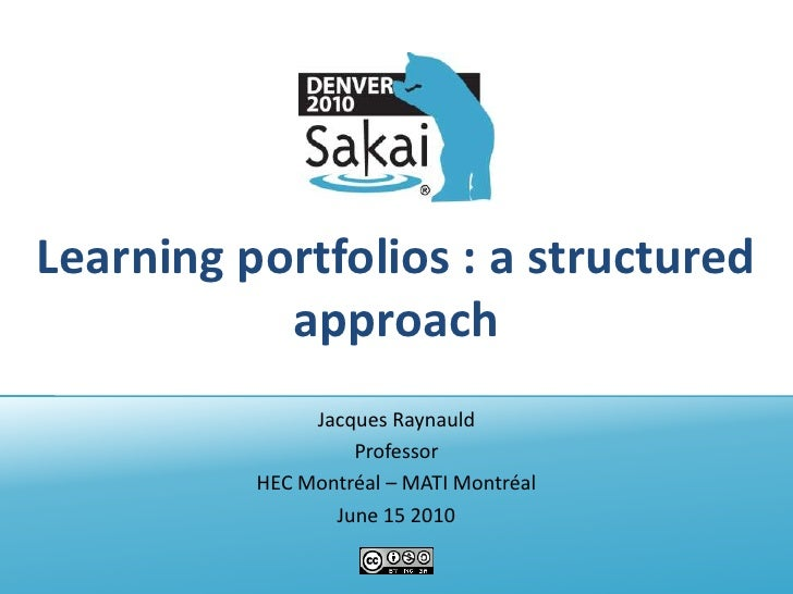 Learning portfolios : a structured approach<br />Jacques Raynauld<br />Professor<br />HEC Montréal – MATI Montréal<br />Ju...