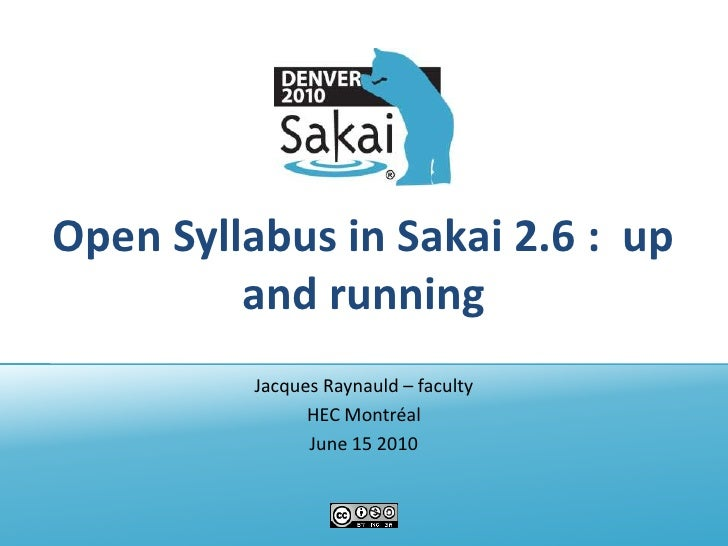 Open Syllabus in Sakai 2.6 :  up and running<br />Jacques Raynauld – faculty<br />HEC Montréal<br />June 15 2010<br />