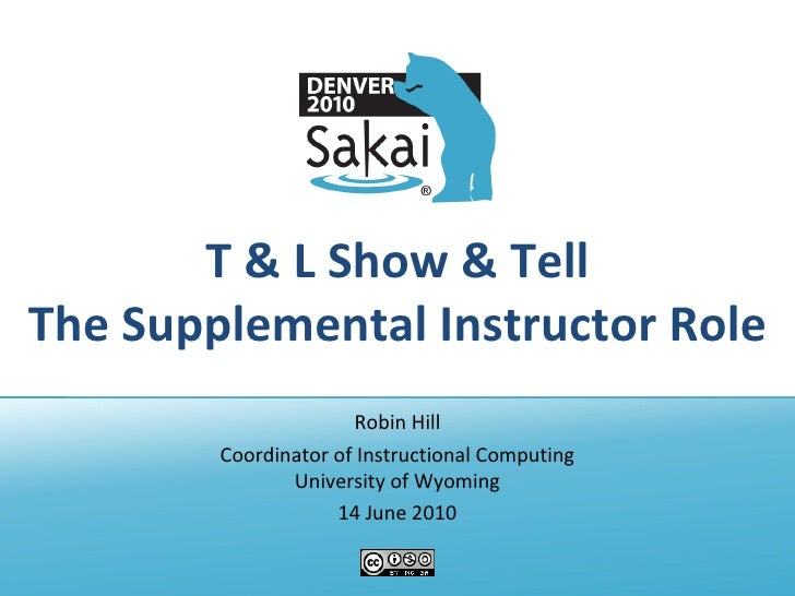 T & L Show & Tell The Supplemental Instructor Role Robin Hill Coordinator of Instructional Computing University of Wyoming...