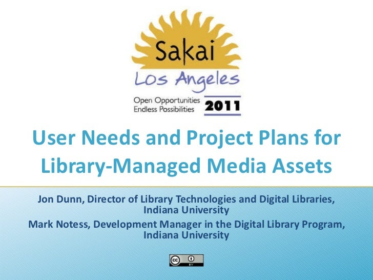User Needs and Project Plans for Library-Managed Media Assets Jon Dunn, Director of Library Technologies and Digital Libra...