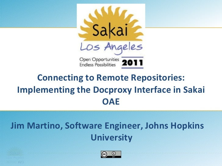 Connecting to Remote Repositories: Implementing the Docproxy Interface in Sakai OAE Jim Martino, Software Engineer, Johns ...