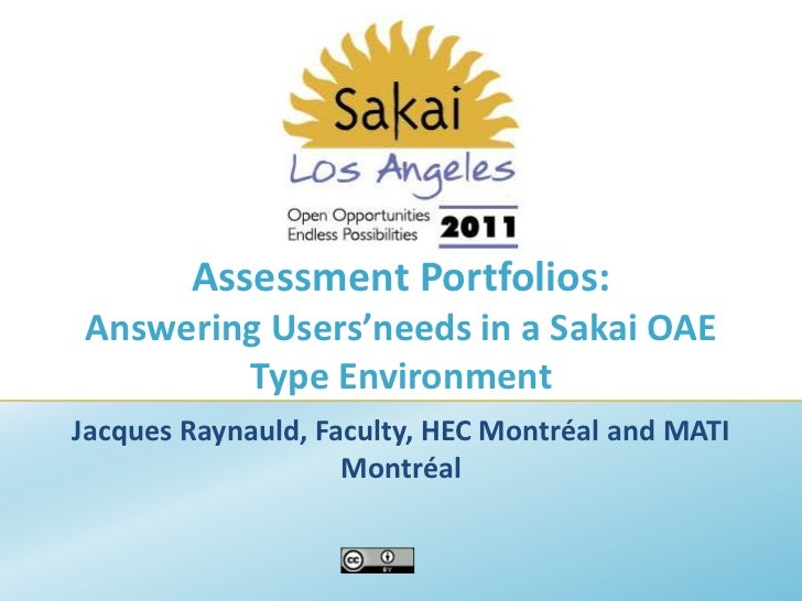 Assessment Portfolios: Answering Users'needs in a Sakai OAE Type Environment<br />Jacques Raynauld, Faculty, HEC Montréal ...